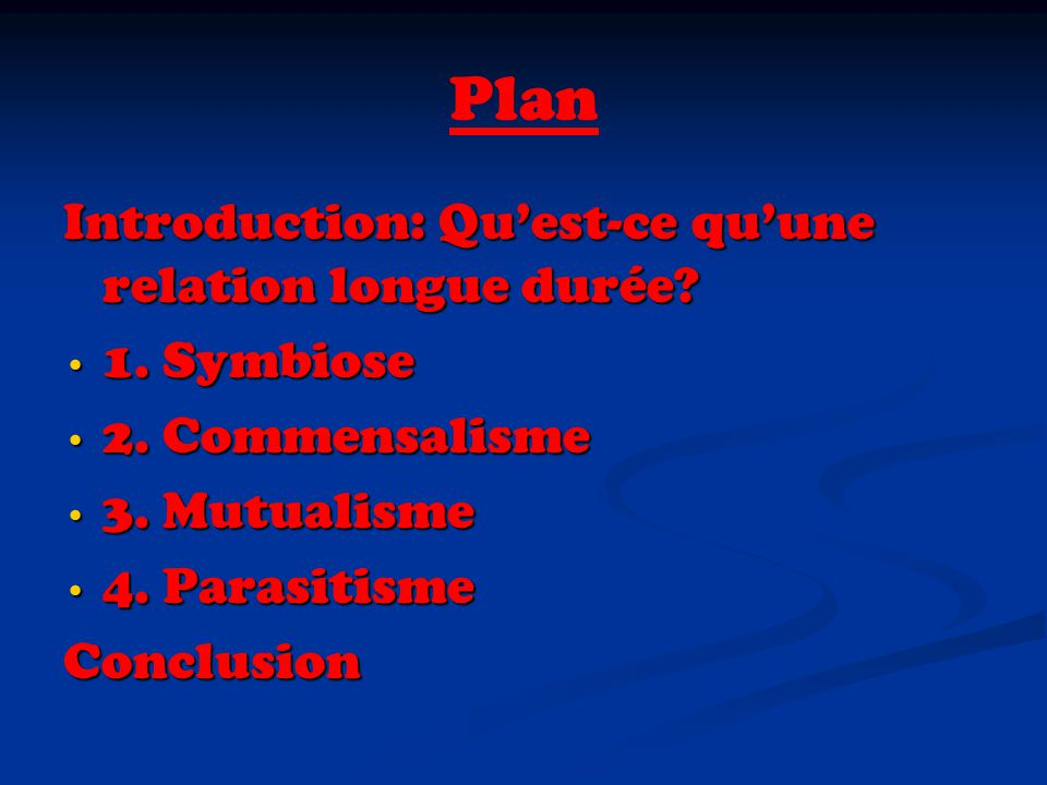 Plan Introduction: Quest-ce quune relation longue durée? 1. Symbiose 1. Symbiose 2. Commensalisme 2. Commensalisme 3. Mutualisme 3. Mutualisme 4. Para