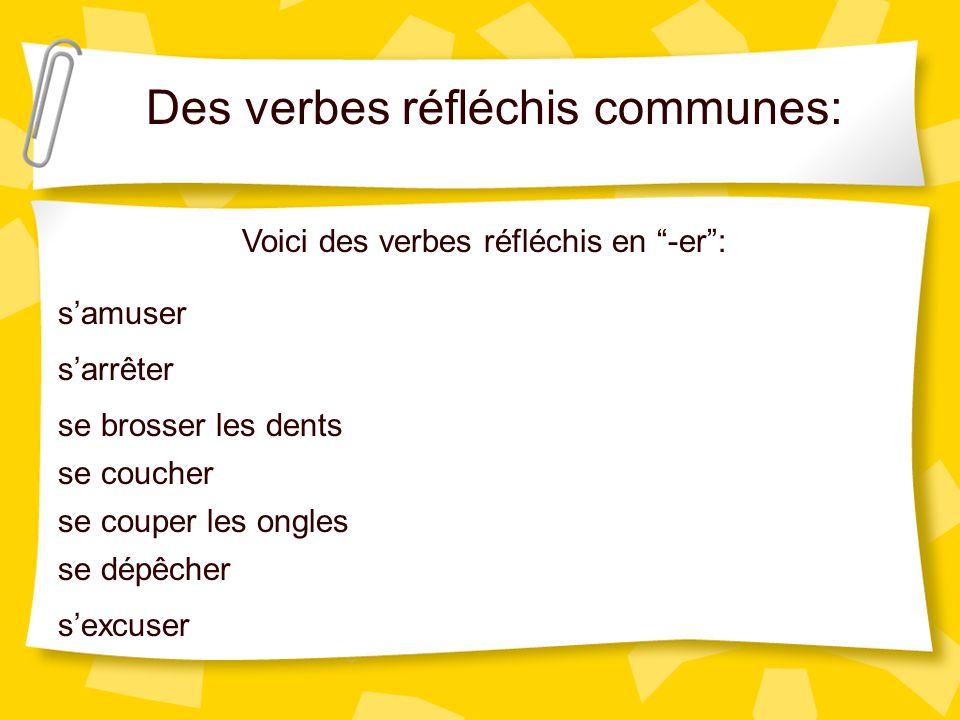Des verbes réfléchis communes: Voici des verbes réfléchis en -er: samuser sarrêter se brosser les dents se coucher se couper les ongles se dépêcher sexcuser