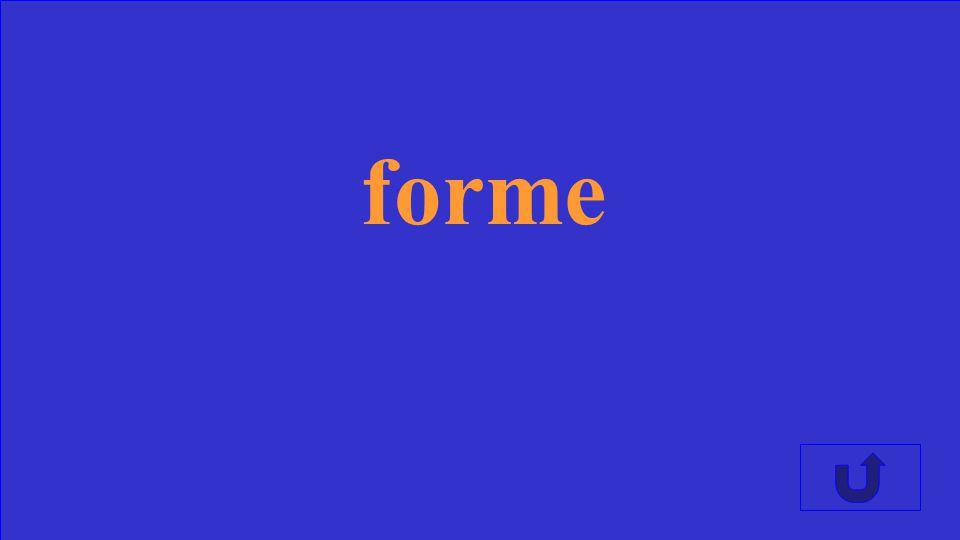Un propriete qui decrit les roches comme rone, carree ou ovale peut etre ______________.