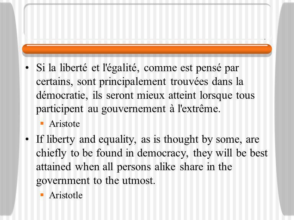 Si la liberté et l égalité, comme est pensé par certains, sont principalement trouvées dans la démocratie, ils seront mieux atteint lorsque tous participent au gouvernement à l extrême.