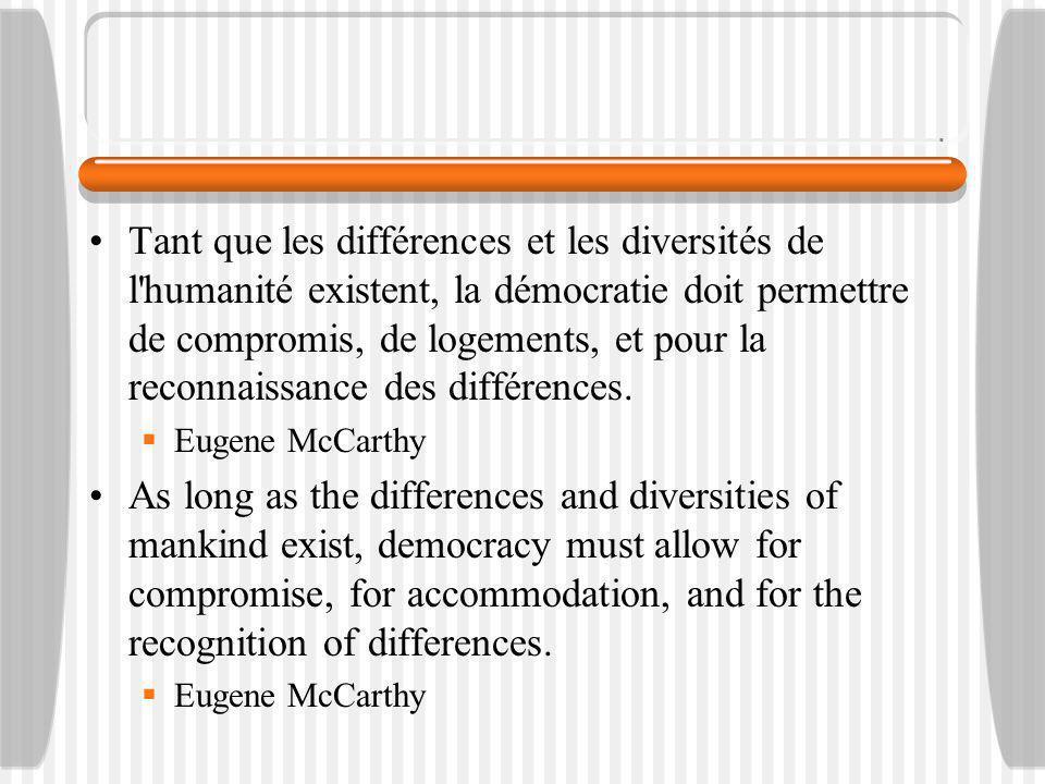 Tant que les différences et les diversités de l humanité existent, la démocratie doit permettre de compromis, de logements, et pour la reconnaissance des différences.