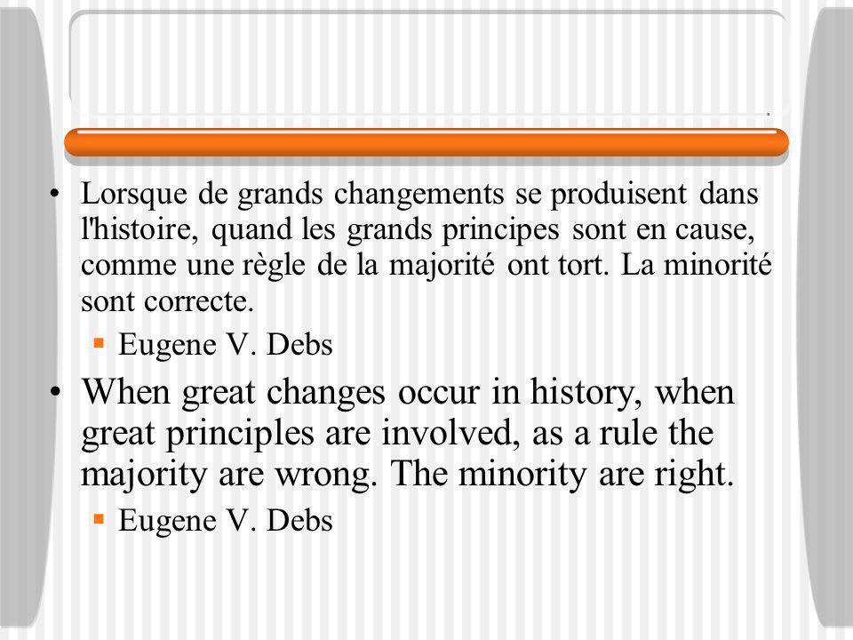 Lorsque de grands changements se produisent dans l histoire, quand les grands principes sont en cause, comme une règle de la majorité ont tort.