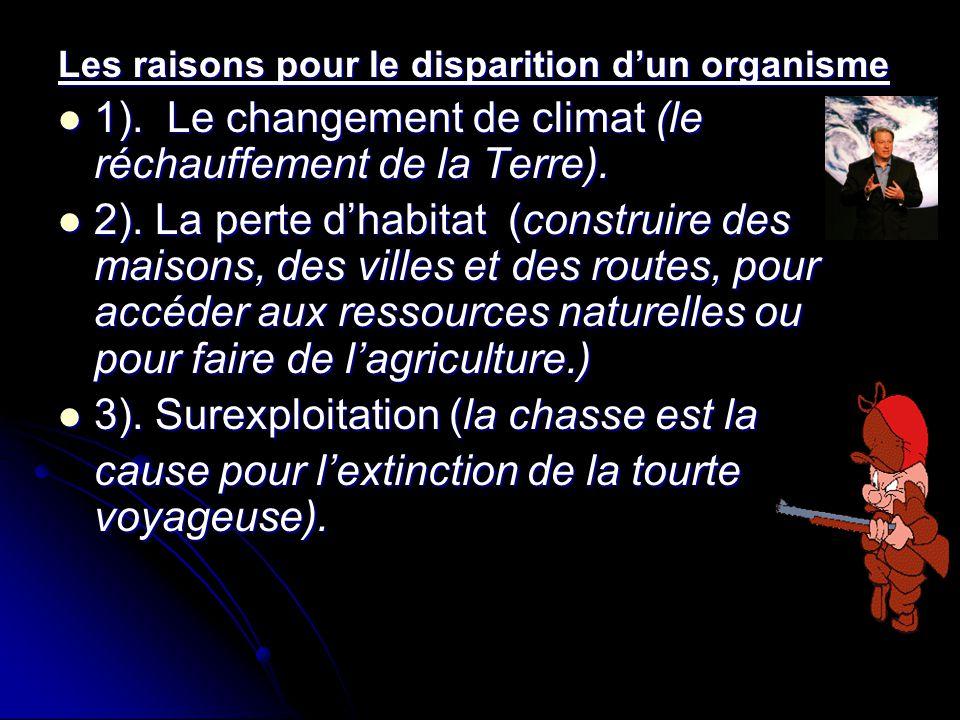 Les raisons pour le disparition dun organisme 1). Le changement de climat (le réchauffement de la Terre). 1). Le changement de climat (le réchauffemen