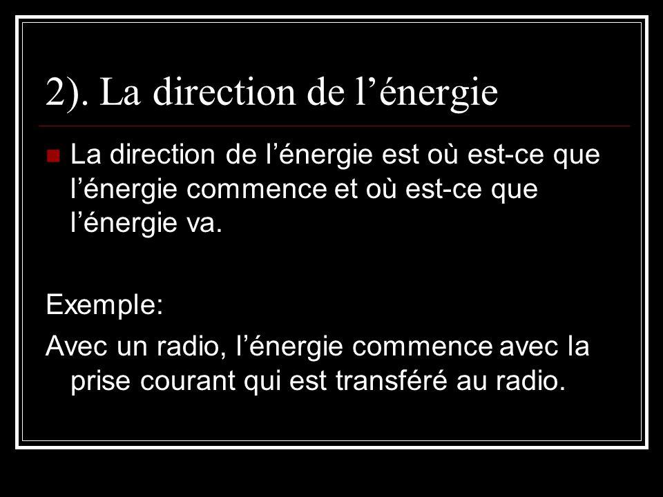 2). La direction de lénergie La direction de lénergie est où est-ce que lénergie commence et où est-ce que lénergie va. Exemple: Avec un radio, lénerg