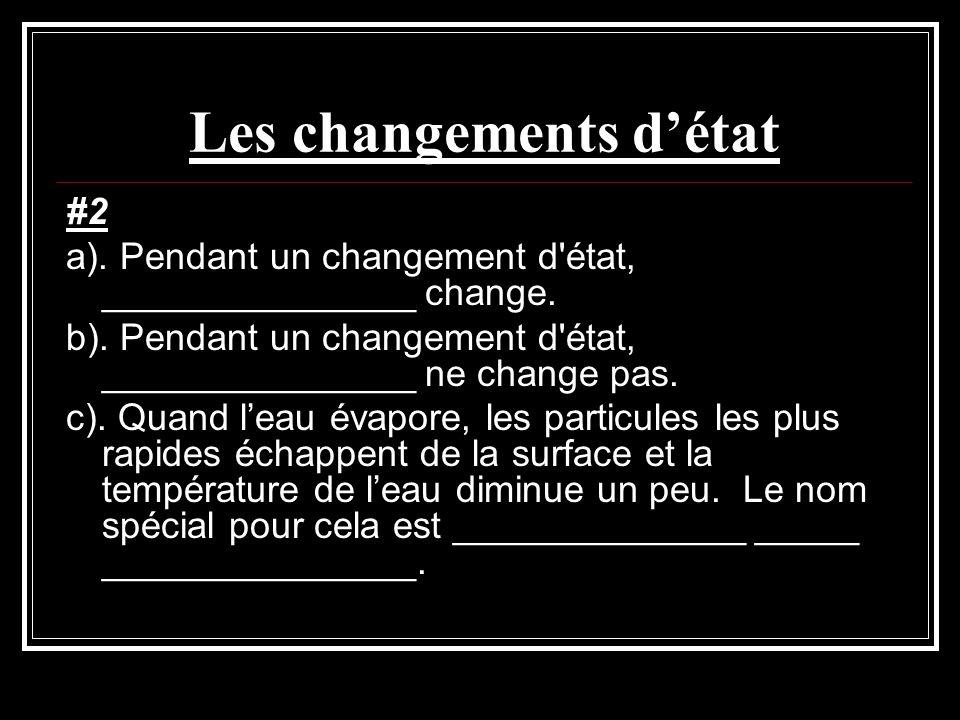 Les changements détat #2 a). Pendant un changement d'état, _______________ change. b). Pendant un changement d'état, _______________ ne change pas. c)
