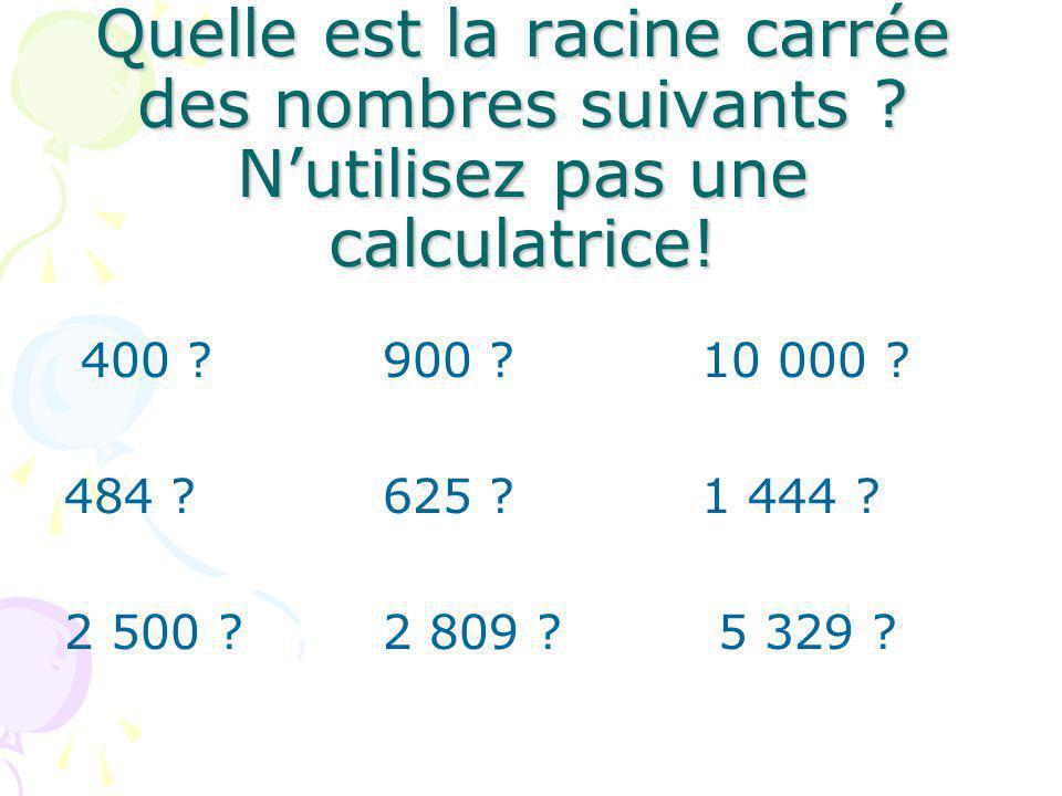 Quelle est la racine carrée des nombres suivants ? Nutilisez pas une calculatrice! 400 ?900 ?10 000 ? 484 ? 625 ?1 444 ? 2 500 ? 2 809 ? 5 329 ?