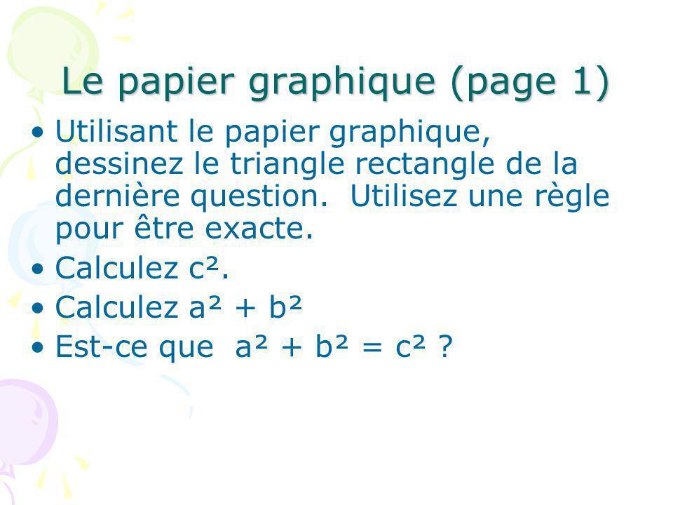 Le papier graphique (page 1) Utilisant le papier graphique, dessinez le triangle rectangle de la dernière question. Utilisez une règle pour être exact