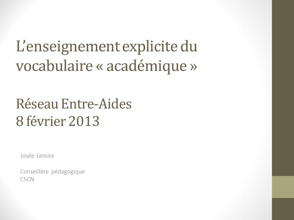 Lenseignement explicite du vocabulaire « académique » Réseau Entre-Aides 8 février 2013 Josée Lemire Conseillère pédagogique CSCN
