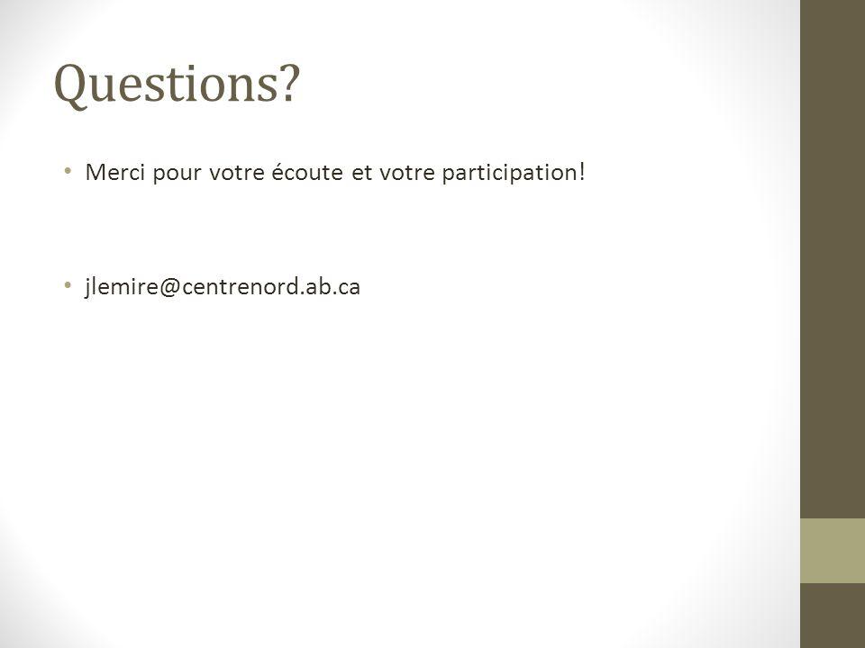 Questions? Merci pour votre écoute et votre participation! jlemire@centrenord.ab.ca
