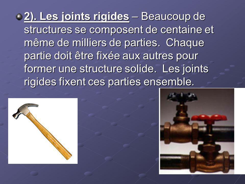 2). Les joints rigides – Beaucoup de structures se composent de centaine et même de milliers de parties. Chaque partie doit être fixée aux autres pour