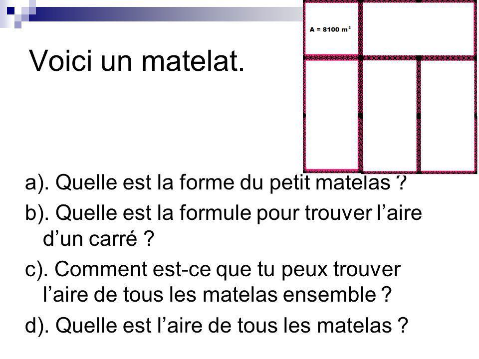 a). Quelle est la forme du petit matelas ? b). Quelle est la formule pour trouver laire dun carré ? c). Comment est-ce que tu peux trouver laire de to