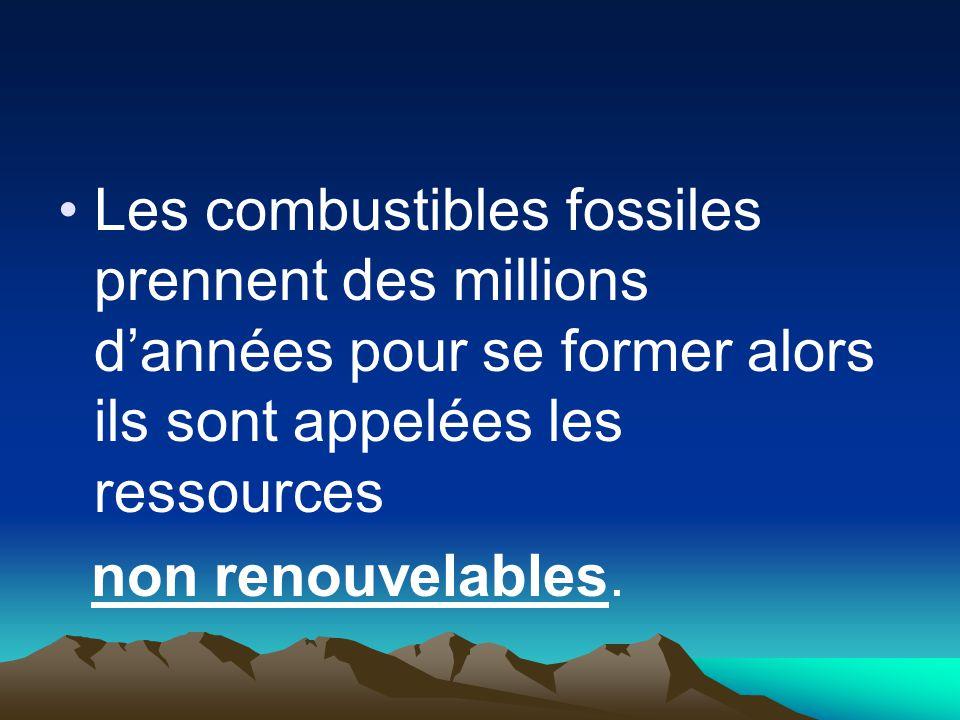 Les combustibles fossiles prennent des millions dannées pour se former alors ils sont appelées les ressources non renouvelables.
