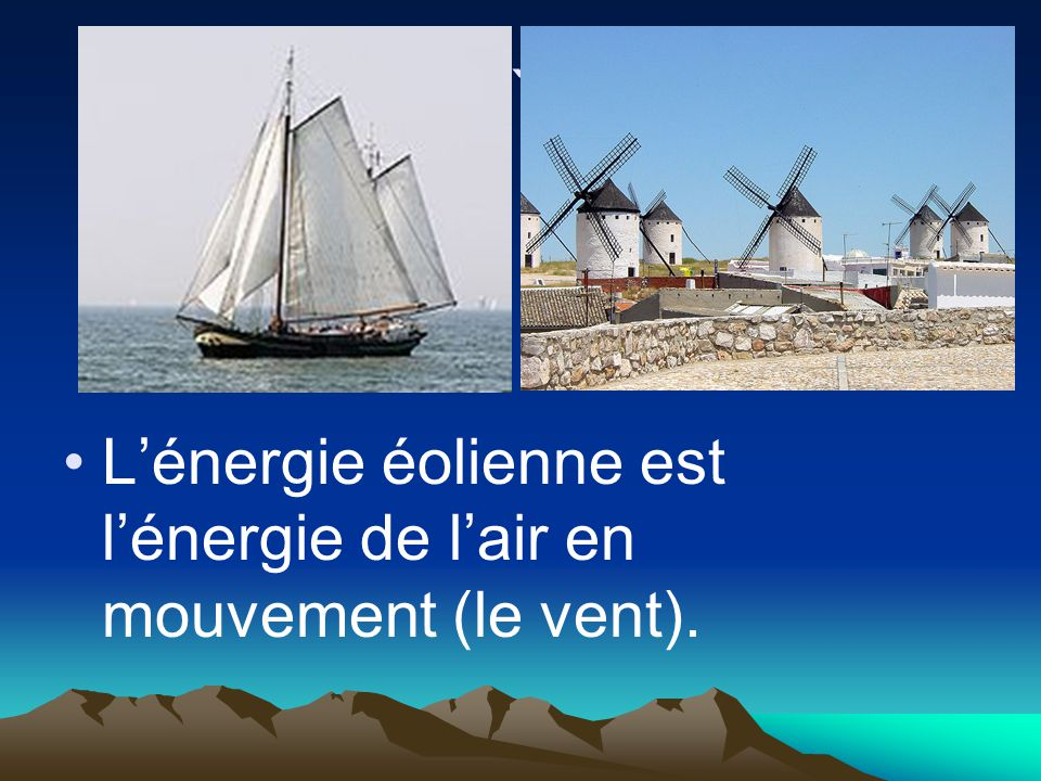 ` Lénergie éolienne est lénergie de lair en mouvement (le vent).