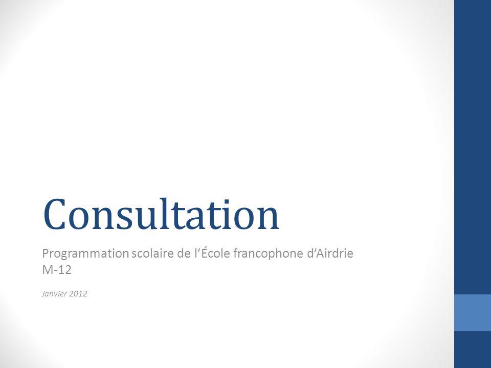 Consultation Programmation scolaire de lÉcole francophone dAirdrie M-12 Janvier 2012