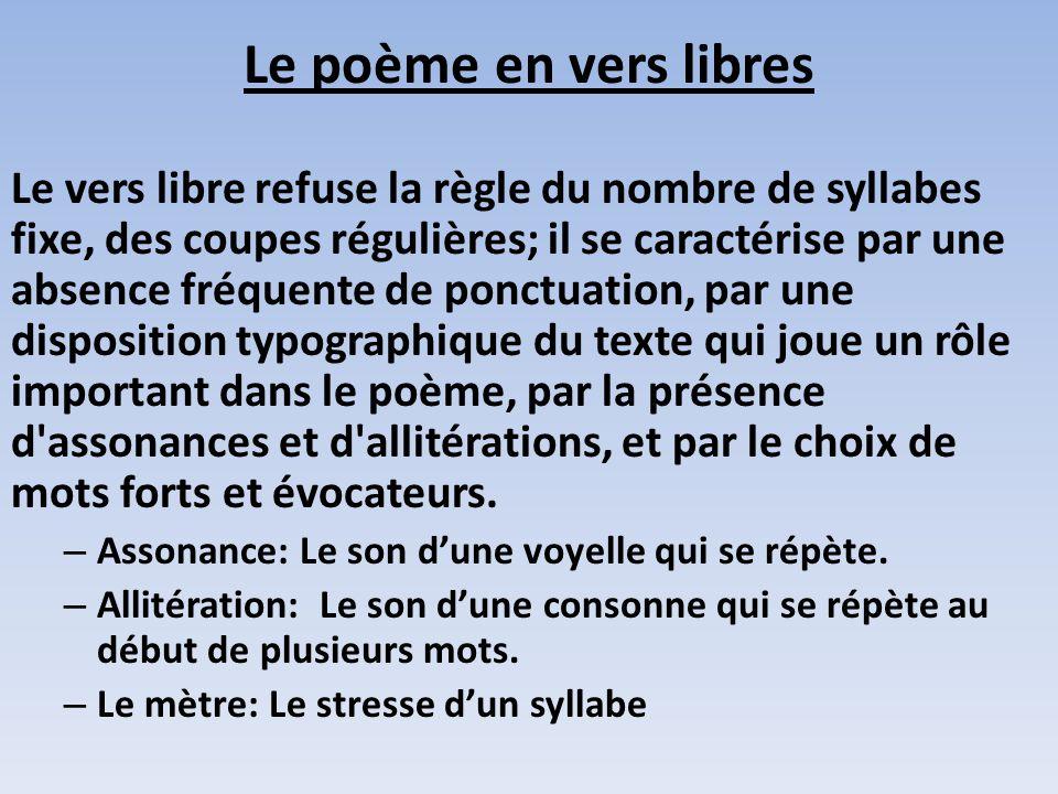 Le poème en vers libres Le vers libre refuse la règle du nombre de syllabes fixe, des coupes régulières; il se caractérise par une absence fréquente d