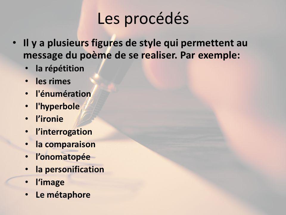 Les procédés Il y a plusieurs figures de style qui permettent au message du poème de se realiser.
