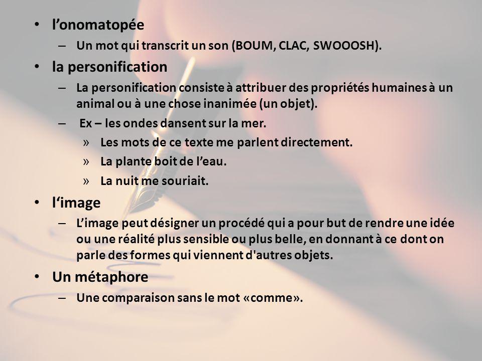 lonomatopée – Un mot qui transcrit un son (BOUM, CLAC, SWOOOSH). la personification – La personification consiste à attribuer des propriétés humaines