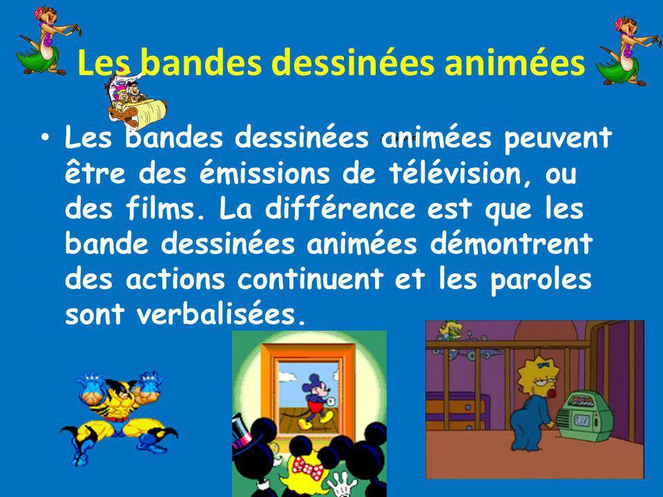 Les bandes dessinées animées Les bandes dessinées animées peuvent être des émissions de télévision, ou des films. La différence est que les bande dess