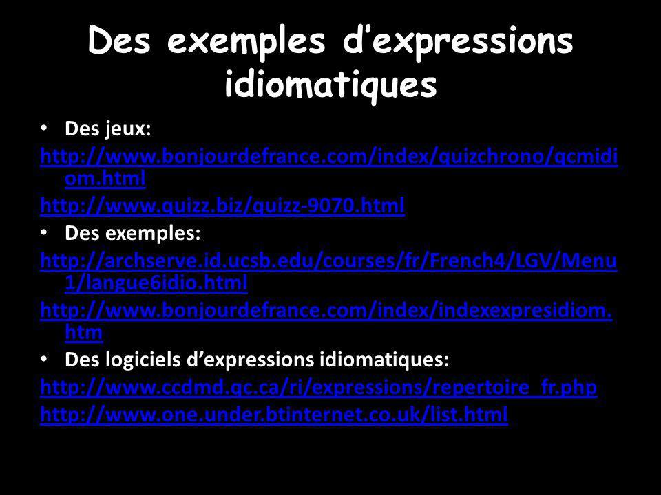 Des exemples dexpressions idiomatiques Des jeux: http://www.bonjourdefrance.com/index/quizchrono/qcmidi om.html http://www.quizz.biz/quizz-9070.html D