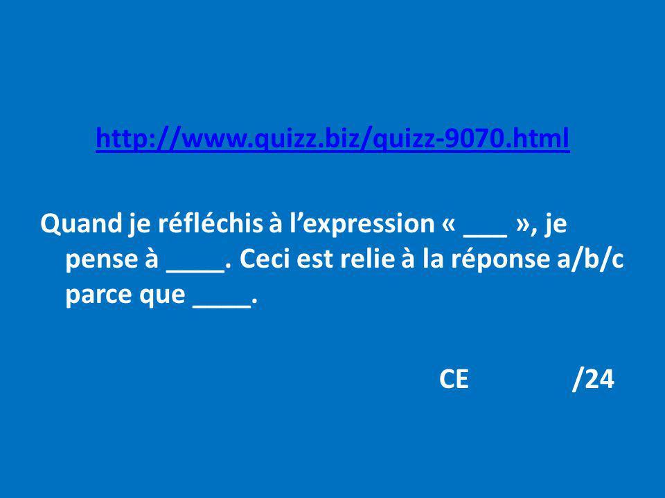 http://www.quizz.biz/quizz-9070.html Quand je réfléchis à lexpression « ___ », je pense à ____. Ceci est relie à la réponse a/b/c parce que ____. CE/2