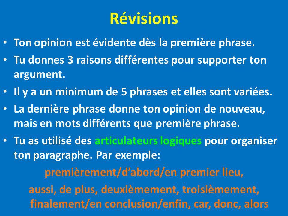 Révisions Ton opinion est évidente dès la première phrase. Tu donnes 3 raisons différentes pour supporter ton argument. Il y a un minimum de 5 phrases