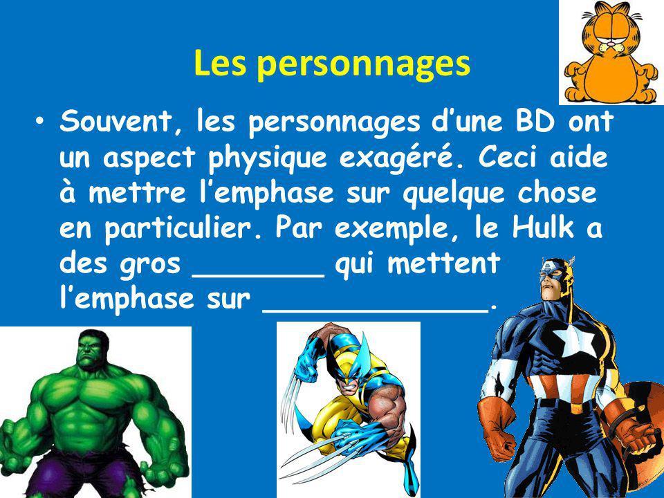 Les personnages Souvent, les personnages dune BD ont un aspect physique exagéré. Ceci aide à mettre lemphase sur quelque chose en particulier. Par exe