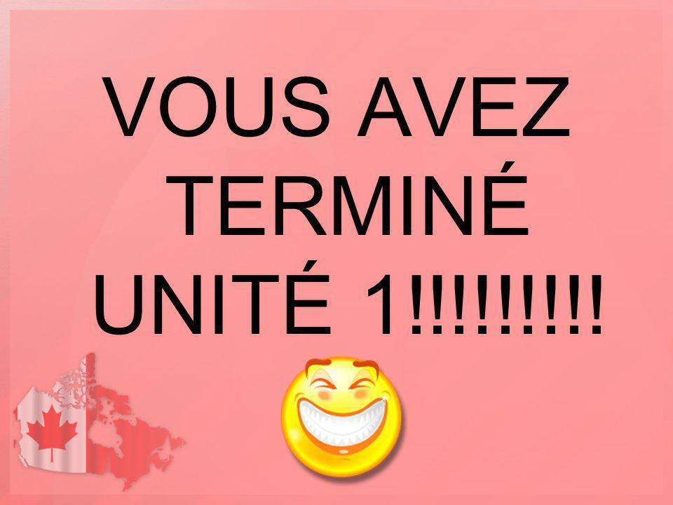 VOUS AVEZ TERMINÉ UNITÉ 1!!!!!!!!!