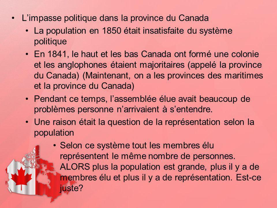 Limpasse politique dans la province du Canada La population en 1850 était insatisfaite du système politique En 1841, le haut et les bas Canada ont for