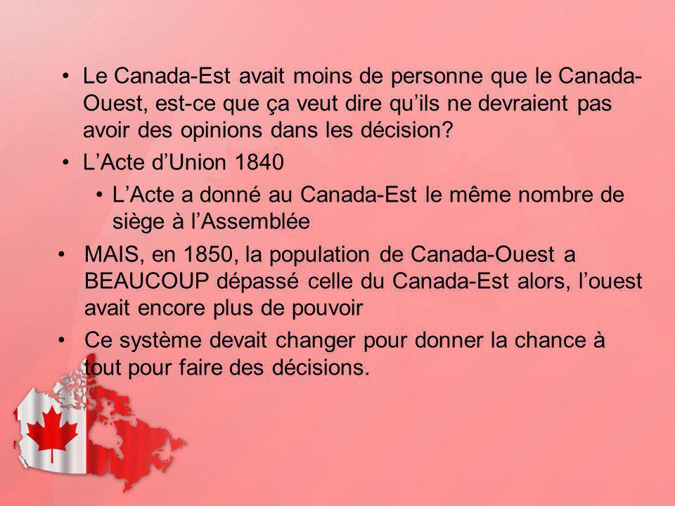 Le Canada-Est avait moins de personne que le Canada- Ouest, est-ce que ça veut dire quils ne devraient pas avoir des opinions dans les décision? LActe