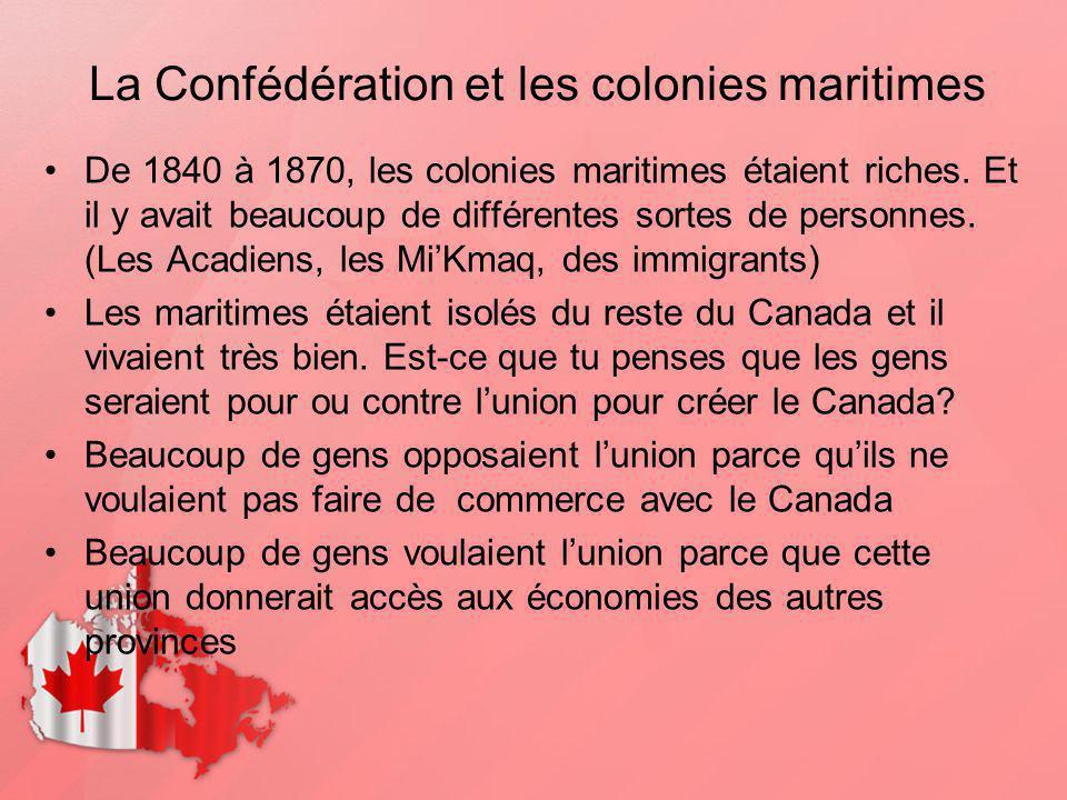 La Confédération et les colonies maritimes De 1840 à 1870, les colonies maritimes étaient riches. Et il y avait beaucoup de différentes sortes de pers