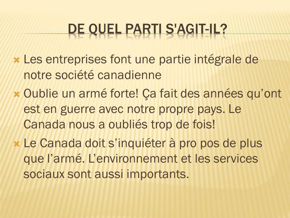 Les entreprises font une partie intégrale de notre société canadienne Oublie un armé forte! Ça fait des années quont est en guerre avec notre propre p