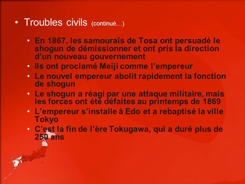 Troubles civils (continué…) En 1867, les samouraïs de Tosa ont persuadé le shogun de démissionner et ont pris la direction dun nouveau gouvernement Il