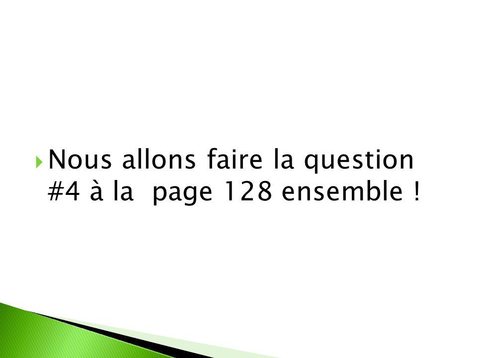 Nous allons faire la question #4 à la page 128 ensemble !