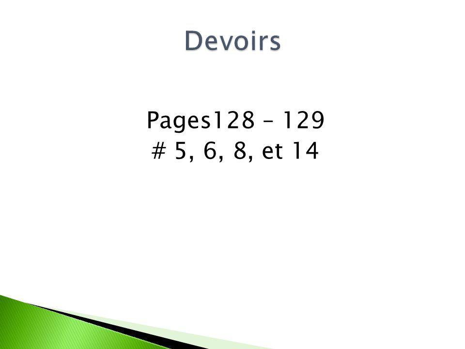 Pages128 – 129 # 5, 6, 8, et 14