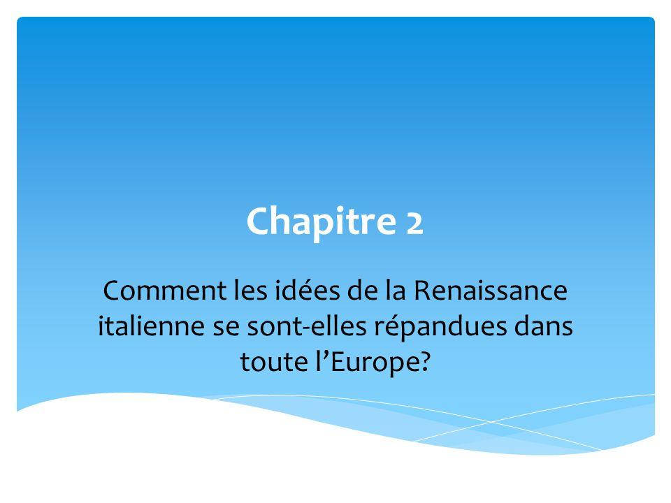 Chapitre 2 Comment les idées de la Renaissance italienne se sont-elles répandues dans toute lEurope?