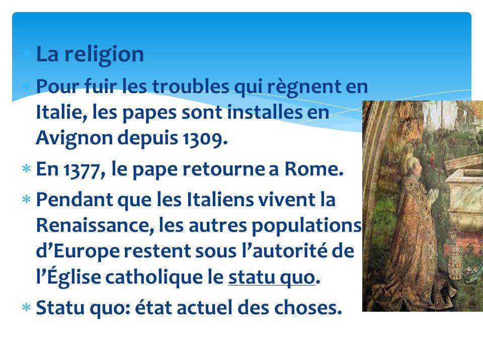 La religion Pour fuir les troubles qui règnent en Italie, les papes sont installes en Avignon depuis 1309. En 1377, le pape retourne a Rome. Pendant q
