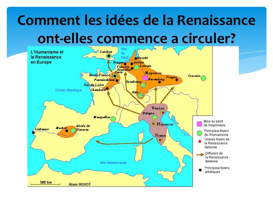 Les idées de la Renaissance qui ont commencé en Italie se sont graduellement répandues a louest et au nord dans tous les pays dEurope occidentale.