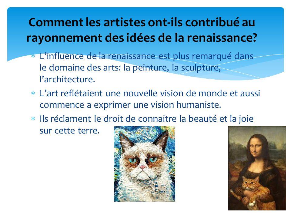 Linfluence de la renaissance est plus remarqué dans le domaine des arts: la peinture, la sculpture, larchitecture. Lart reflétaient une nouvelle visio