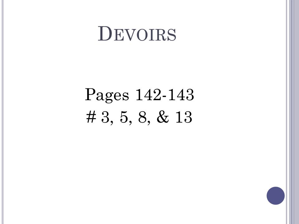 D EVOIRS Pages 142-143 # 3, 5, 8, & 13