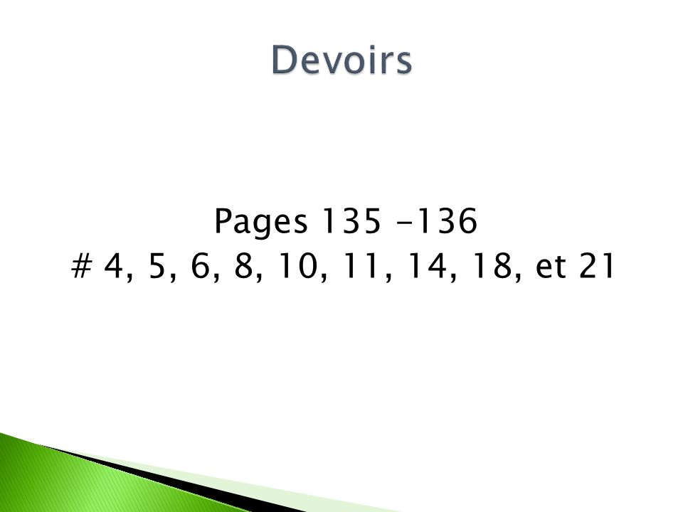 Pages 135 -136 # 4, 5, 6, 8, 10, 11, 14, 18, et 21