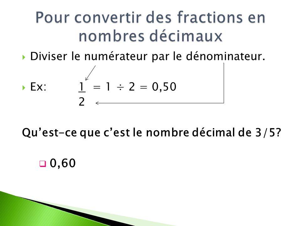 Diviser le numérateur par le dénominateur. Ex: 1 = 1 ÷ 2 = 0,50 2 Quest-ce que cest le nombre décimal de 3/5? 0,60
