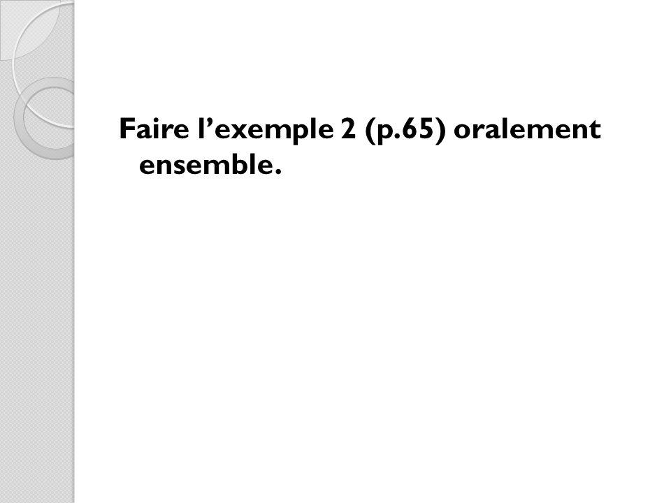 Faire lexemple 2 (p.65) oralement ensemble.