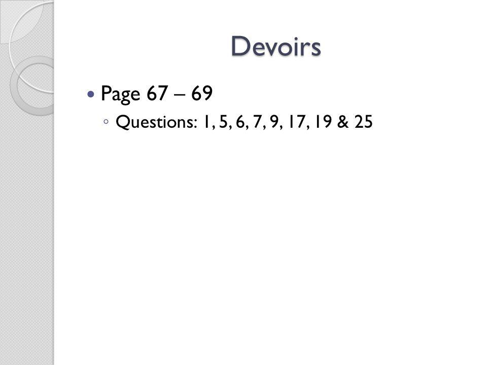 Devoirs Page 67 – 69 Questions: 1, 5, 6, 7, 9, 17, 19 & 25