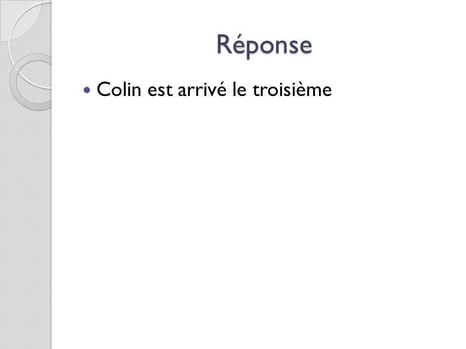 Réponse Colin est arrivé le troisième
