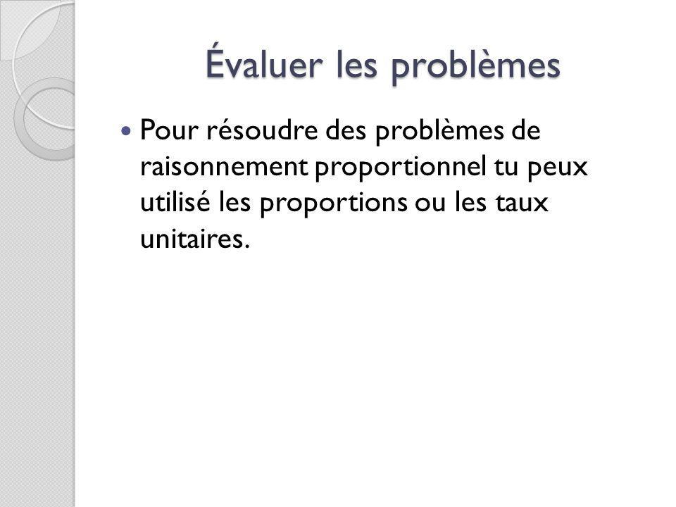 Évaluer les problèmes Pour résoudre des problèmes de raisonnement proportionnel tu peux utilisé les proportions ou les taux unitaires.