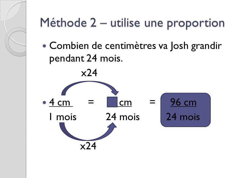 Méthode 2 – utilise une proportion Combien de centimètres va Josh grandir pendant 24 mois.