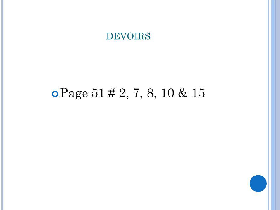DEVOIRS Page 51 # 2, 7, 8, 10 & 15