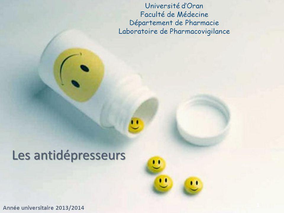 Université dOran Faculté de Médecine Département de Pharmacie Laboratoire de Pharmacovigilance Les antidépresseurs Année universitaire 2013/2014 1