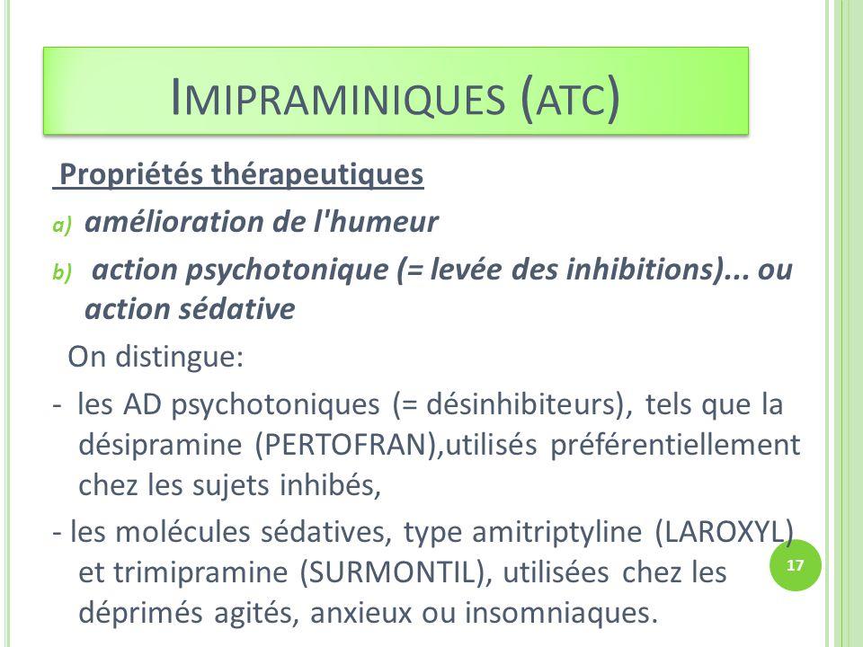 Propriétés thérapeutiques a) amélioration de l'humeur b) action psychotonique (= levée des inhibitions)... ou action sédative On distingue: - les AD p
