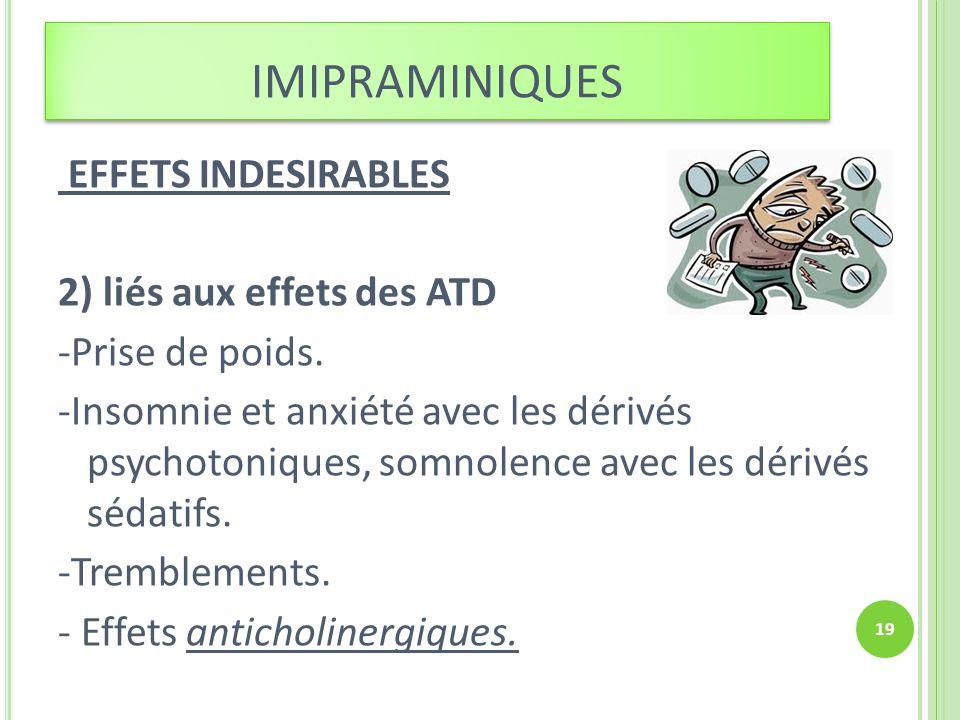 EFFETS INDESIRABLES 2) liés aux effets des ATD -Prise de poids. -Insomnie et anxiété avec les dérivés psychotoniques, somnolence avec les dérivés séda